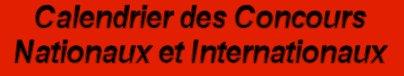 Calendrier des Concours Nationaux et Internationaux